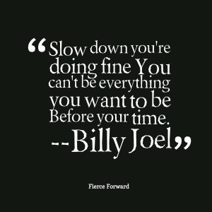 Quotes Picture: slow down you're doing fine you can't be everything ...