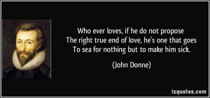 ... right true end of love, he's one that goes To sea for nothing but to