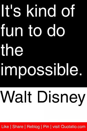 Walt Disney - It's kind of fun to do the impossible. #quotations # ...