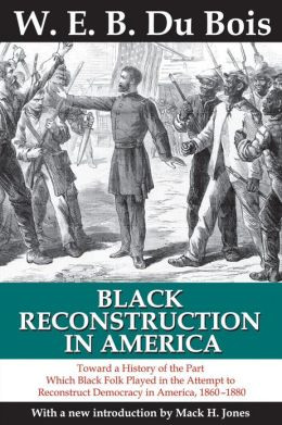Black Reconstruction in America: Toward a History of the Part Which ...