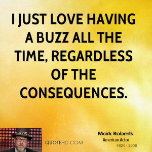 ... just love having a buzz all the time, regardless of the consequences
