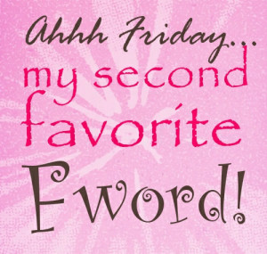 Friday Quotes – Aaaah Friday, my second favorite Fword