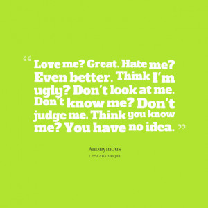 Quotes Picture: love me? great hate me? even better think i'm ugly ...