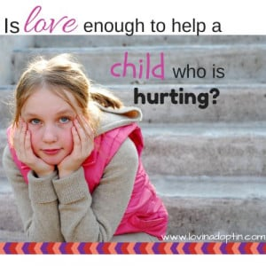 is love enough when it comes to helping a hurting child? www ...