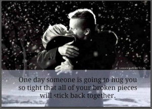 Daily, One day someone is going to hug you so tight: Quote About One ...
