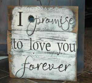 promise to love you forever rustic, painted wood sign