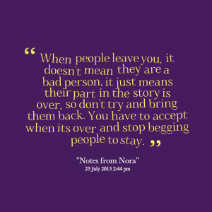 Quotes Picture: when people leave you, it doesn't mean they are a bad ...
