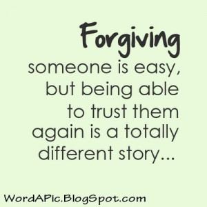 say, trust will never come back, no matter how much we forgive.