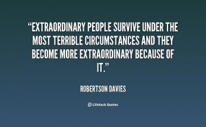 people survive under the most terrible circumstances and they become ...