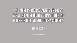 No more pronouncements on lousy verse. No more hidden competition. No ...