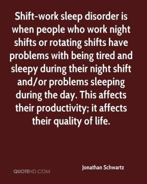 - Shift-work sleep disorder is when people who work night shifts ...