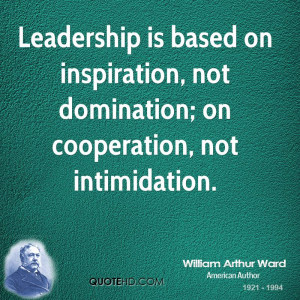 ... on inspiration, not domination; on cooperation, not intimidation
