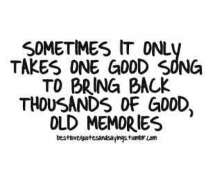 ... only takes one good song to bring back thousands of good, old memories