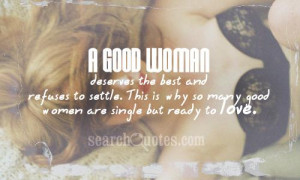 ... settle. This is why so many good women are single but ready to love