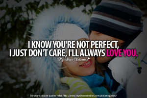 Love Quotes For Her - I know you are not perfect