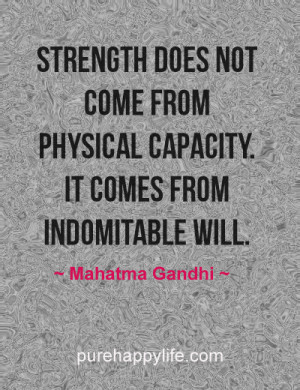 Strength does not come from physical capacity. It comes from ...