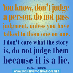 You know, don't judge a person, do not pass judgment, unless you have ...