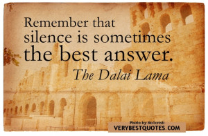 Dalai Lama Quotes - Remember that silence is sometimes the best answer