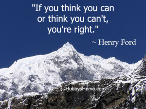 If you think you can do a thing or think you can't do a thing, you ...