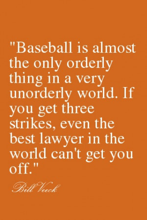Baseball is almost the only orderly thing in a very unorderly world ...