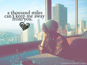 thousand miles can t keep me away from you 3 unknown quotes added by ...