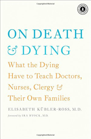 On Death and Dying: What the Dying Have to Teach Doctors, Nurses ...
