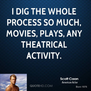 dig the whole process so much, movies, plays, any theatrical ...