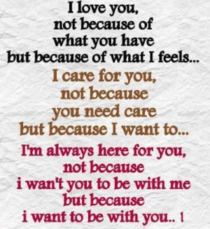 love you, not because of what you have But because of what I feel ...