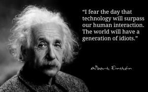 albert einstein quote fear technology surpass human interaction ...