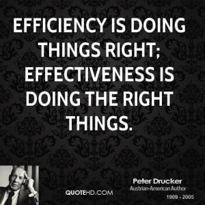 Efficiency is doing things right; effectiveness is doing the right ...