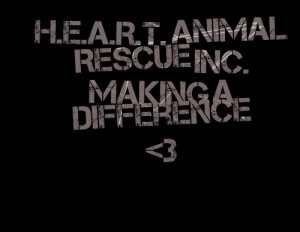 Quotes Picture: heart animal rescue inc making a difference