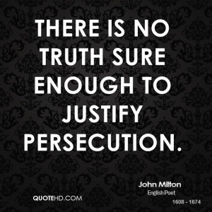 There is no truth sure enough to justify persecution.