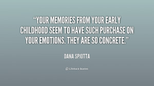 Your memories from your early childhood seem to have such purchase ...