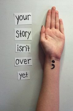 Semi-colon..... My story isn't over!!!