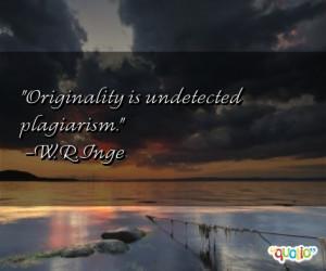 Originality is undetected plagiarism .