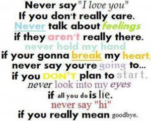 "Never Say ""I Love You"" If You Don't Really Care. Never Talk ..."