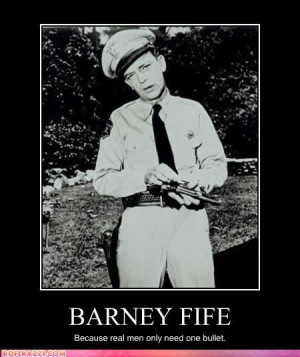 Barney Fife---too funny :)