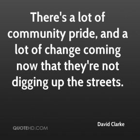 There's a lot of community pride, and a lot of change coming now that ...