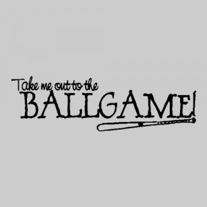 Take me out to the ballgameBaseball Wall Quote Words Sayings