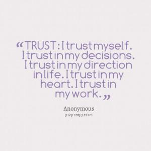 Quotes Picture: trust: i trust myself i trust in my decisions i trust ...