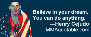 believe in your dream you can do anything henry cejudo