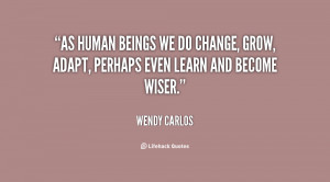 As human beings we do change, grow, adapt, perhaps even learn and ...
