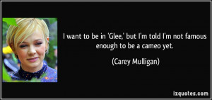 want to be in 'Glee,' but I'm told I'm not famous enough to be a ...