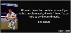 radio better than television because if you make a mistake on radio ...