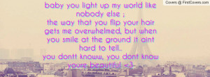 baby you light up my world like nobody else ;the way that you flip ...