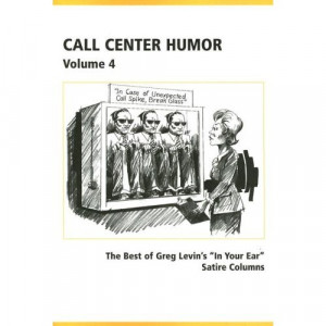 Call Center Humor: Best of Greg Levin's in Your Ear Satire Columns ...