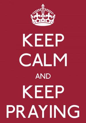 Keep calm and keep praying