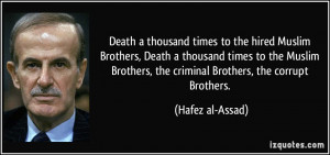 ... , the criminal Brothers, the corrupt Brothers. - Hafez al-Assad