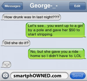George-_-How drunk was In last night??? | Let's see... you went up to ...