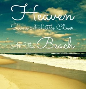 Beach Quotes And Sayings Seems closer at the beach